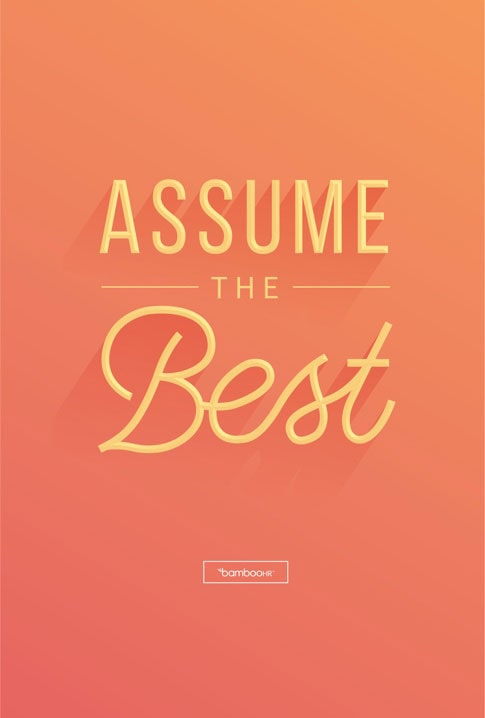 Assume the best.