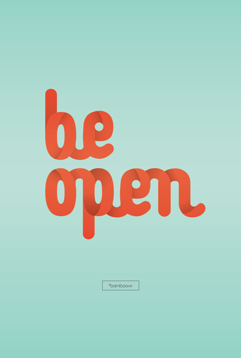 Be open.