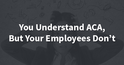You Understand ACA, but your Employees Don't [INFOGRAPHIC]