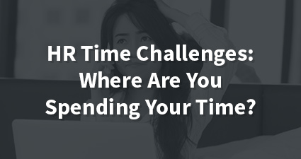 HR Time Challenges: Where Are You Spending Your Time?