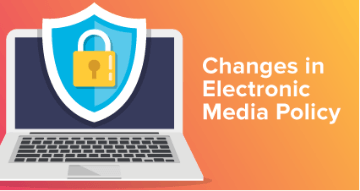 changes in electronic media policy