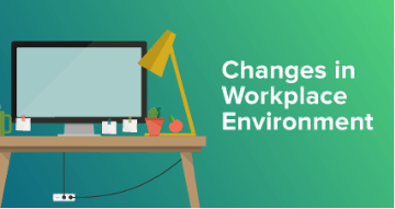 changes in workplace environment