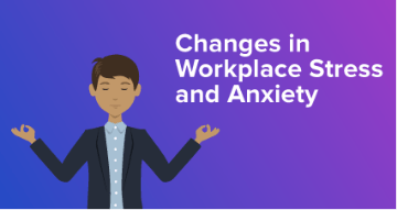 changes in workplace stress and anxiety